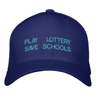 e_zazzle_man PLAY LOTTERY SAVE OUR SCHOOLS Customizable Cap