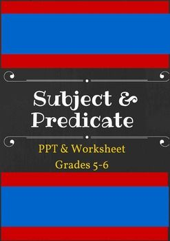 This is a worksheet and PPT on complete subject/predicate and simple subject/predicate. It is meant for grades 5-6 but could be used in 7th and possibly 8th as well. The PPT shows definitions and examples of complete and simple subjects and predicates.