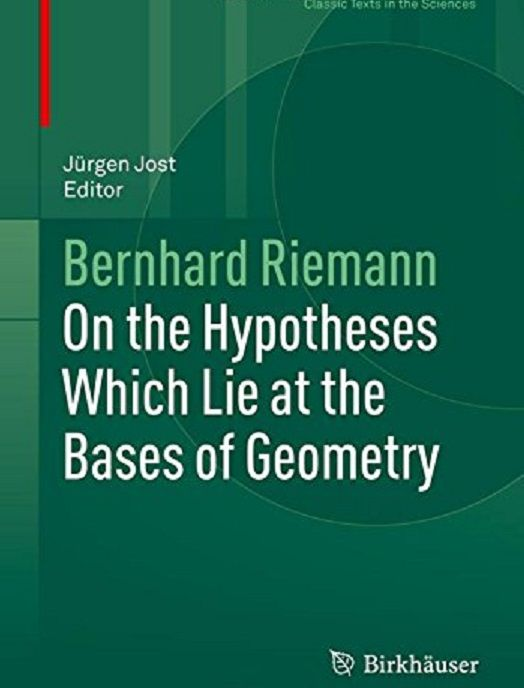 On the hypotheses which lie at the bases of geometry / by Bernhard Riemann ; edited by Jürgen Jost