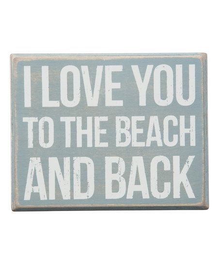 Primitives by Kathy Blue I Love You To The Beach And Back Box Sign | zulily
