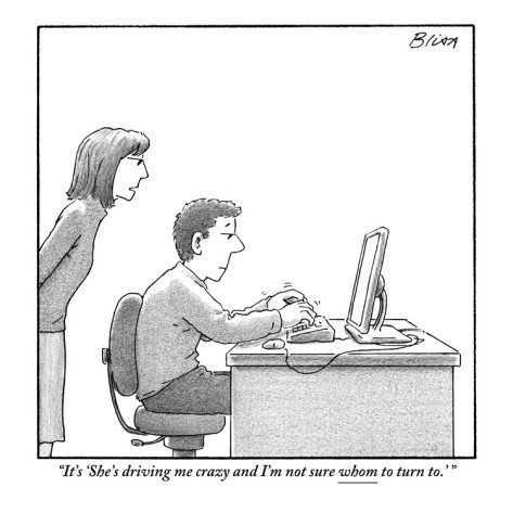"""""""It's 'She's driving me crazy and I'm not sure whom to turn to.' """"    A woman looks over her husband's shoulder as he is typing on a computer.    Published in The New Yorker May 28, 2012"""