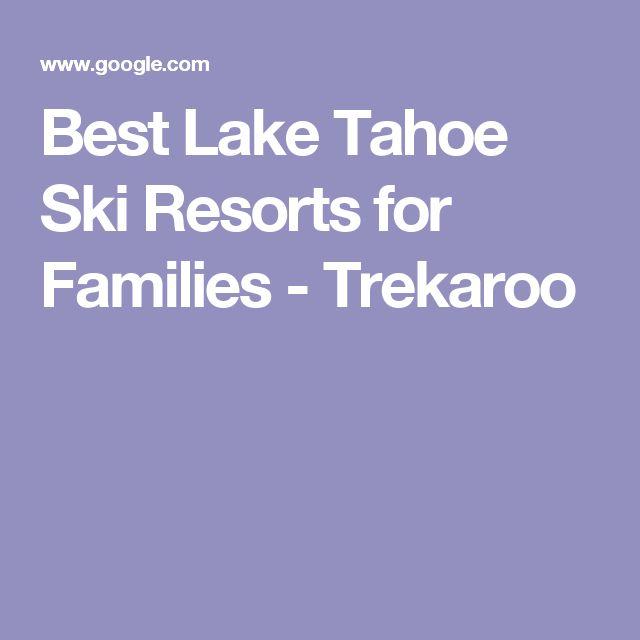 Best Lake Tahoe Ski Resorts for Families - Trekaroo