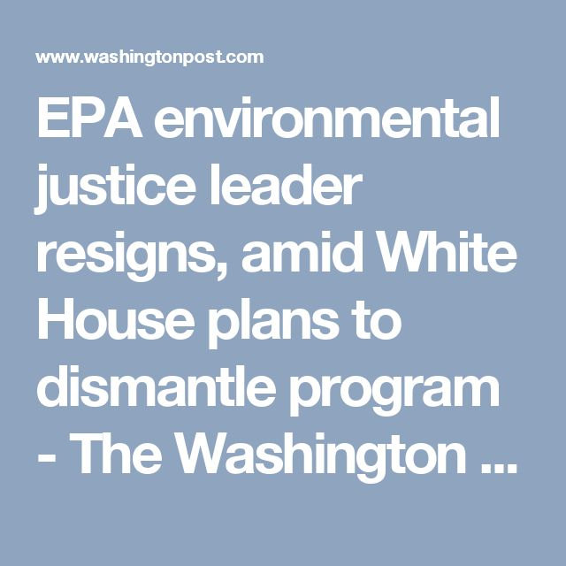 EPA environmental justice leader resigns, amid White House plans to dismantle program - The Washington Post