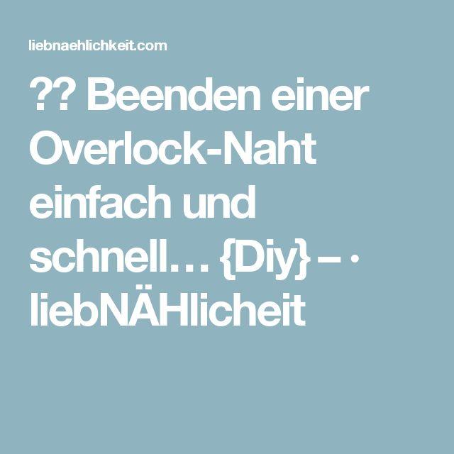 ✂️ Beenden einer Overlock-Naht einfach und schnell… {Diy} – · liebNÄHlicheit
