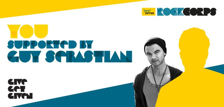 YOU supported by Guy Sebastian. www.optusrockcorps.com.au  Give, Get Given.