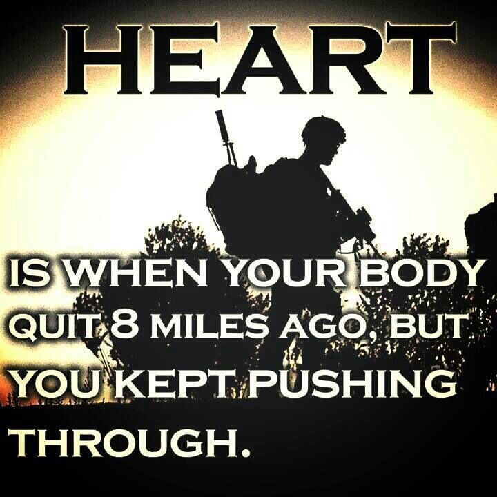 Heart is when your body quit 8 miles ago but your kept pushing through.