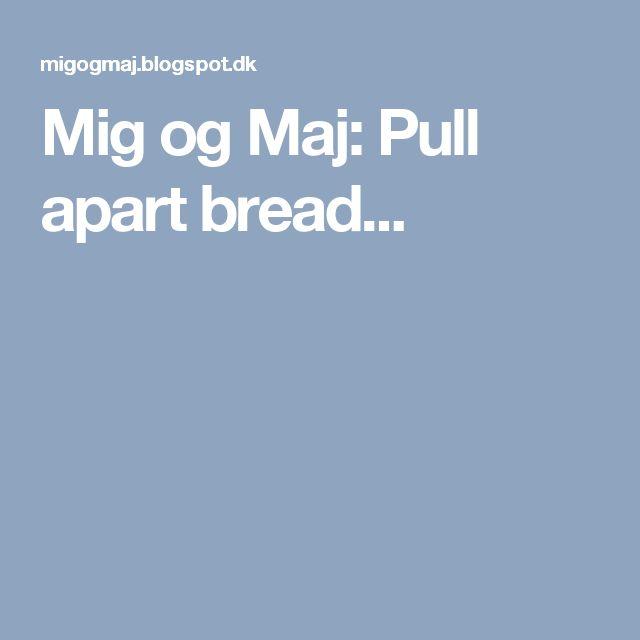 Mig og Maj: Pull apart bread...