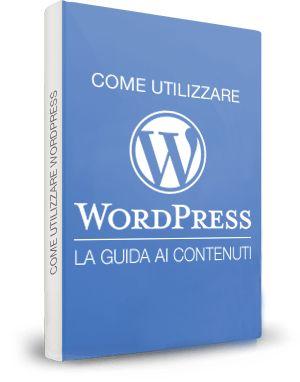 Guida Wordpress: come gestire i contenuti in modo pratico