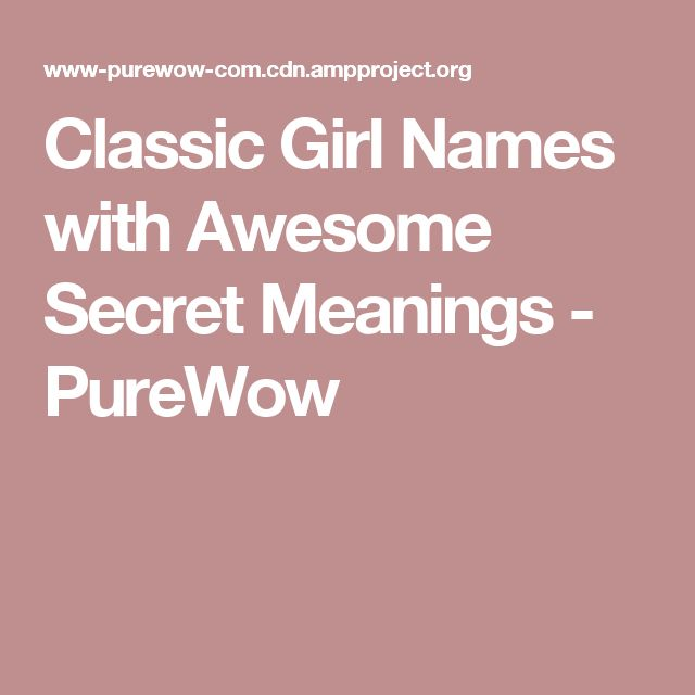 Classic Girl Names with Awesome Secret Meanings - PureWow