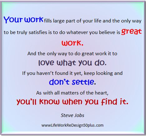 http://www.lifeworkredesign50plus.com ... you can (yes you can) find work you love. #stevejobs #happiness #quotes