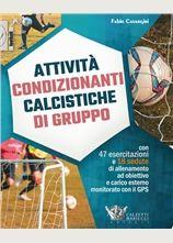 Attività condizionanti calcistiche di gruppo - Calzetti & Mariucci Editori