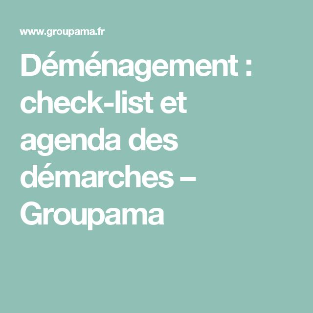 Déménagement : check-list et agenda des démarches – Groupama