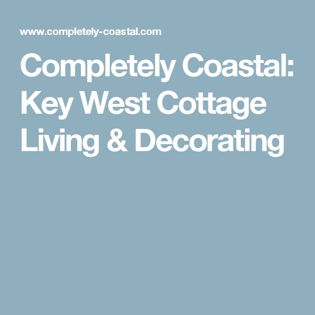 Completely Coastal: Key West Cottage Living & Decorating