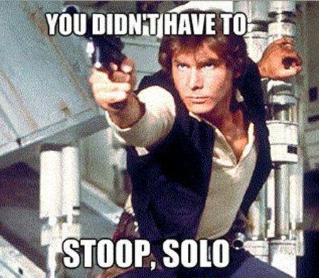 Ha...Geek, Cheesy Jokes, Star Wars, Stars Wars, Humor, Hans Solo, So Funny, Funny Memes, Starwars