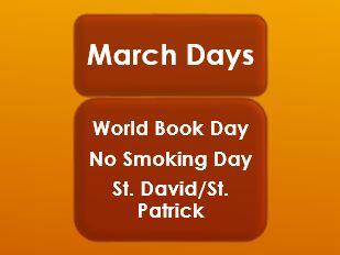 March Days:World Book Day; No Smoking Day; St. David & St. Patrick's