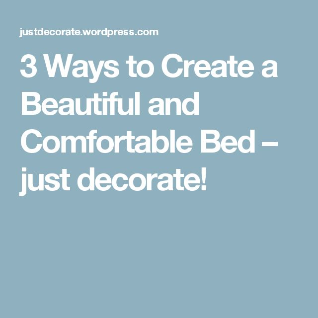 3 Ways to Create a Beautiful and Comfortable Bed – just decorate!