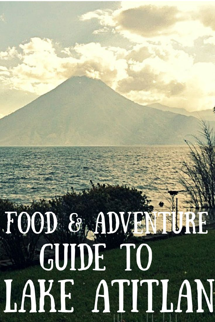 A Food and Adventure Guide to Lake Atitlan, Guatemala