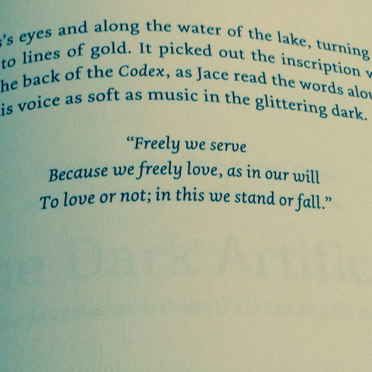 """Freely we serve Because we freely love, as in our will To love or not; in this we stand or fall."" Last quote in the Mortal Instruments series"