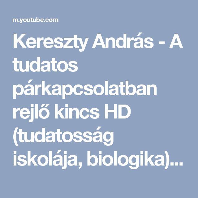 Kereszty András - A tudatos párkapcsolatban rejlő kincs HD (tudatosság iskolája, biologika) - YouTube