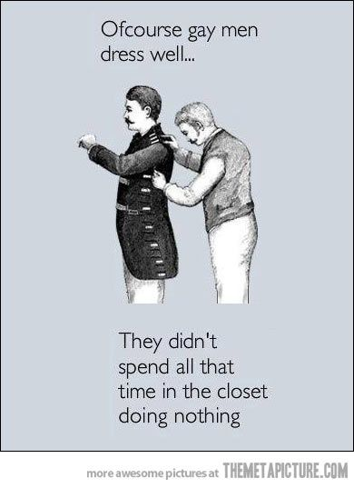 Of course they dress well!! I know a few of my gay guy friends will giggle at this :)