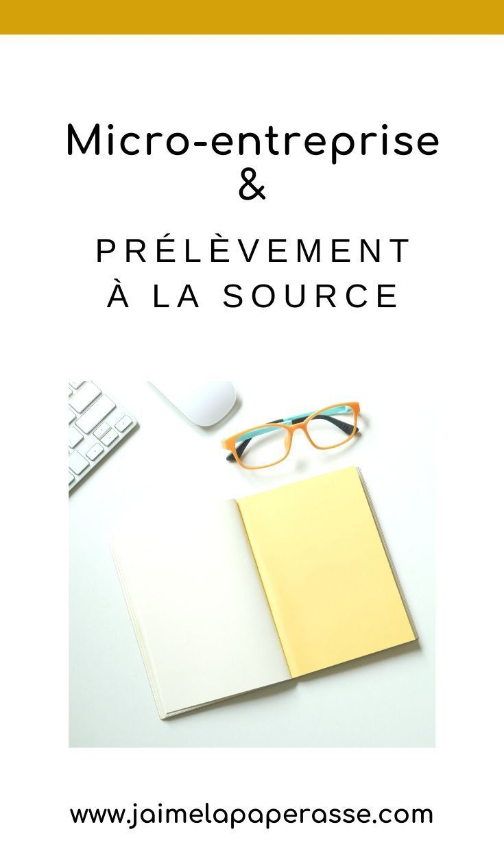 Prelevement A La Source Et Les Micro Entrepreneurs J Aime La Paperasse En 2020 Micro Entreprise Prelevement A La Source Emploi Informatique