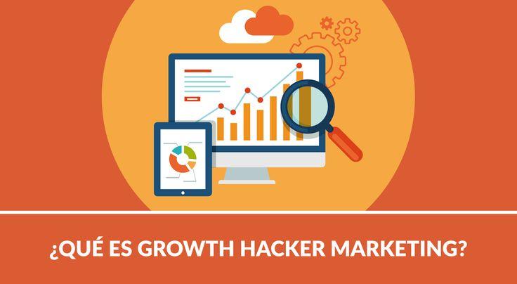 ¿Qué es Growth Hacker Marketing?