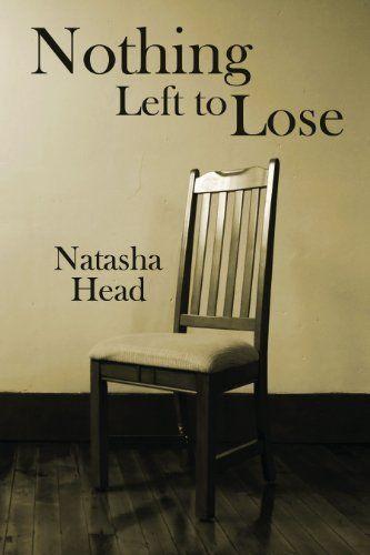 Nothing Left to Lose by Natasha Head, http://www.amazon.com/gp/product/0985154810/ref=cm_sw_r_pi_alp_sAxJpb0060FAA