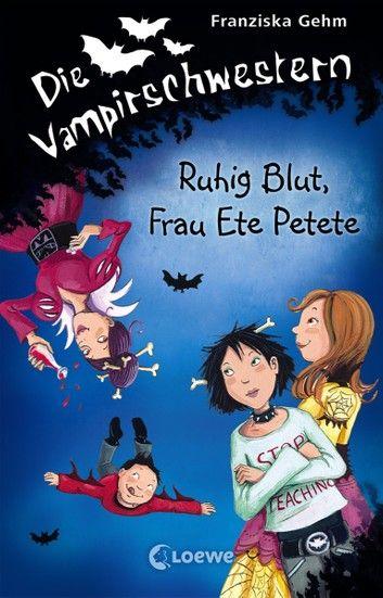 Die Vampirschwestern 12 Ruhig Blut Frau Ete Petete Ebook By Franziska Gehm Rakuten Kobo Vampir Vamps Frau