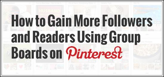 How to Gain More Followers on Pinterest Using Group Boards