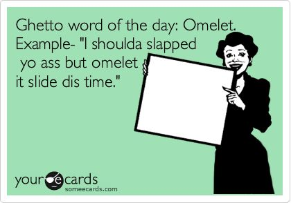 Ghetto word of the day: omelet LaSarah