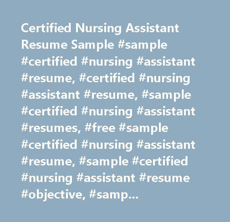 Certified Nursing Assistant Resume Sample #sample #certified #nursing #assistant #resume, #certified #nursing #assistant #resume, #sample #certified #nursing #assistant #resumes, #free #sample #certified #nursing #assistant #resume, #sample #certified #nursing #assistant #resume #objective, #sample #certified #nursing #assistant #resume #example, #resume, #cna #resume, #sample #cna #resume…