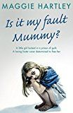 Is It My Fault Mummy?: A little girl locked in a prison of guilt. A loving foster carer determined to free her by Maggie Hartley (Author) #Kindle US #NewRelease #Parenting #Relationships #eBook #ad