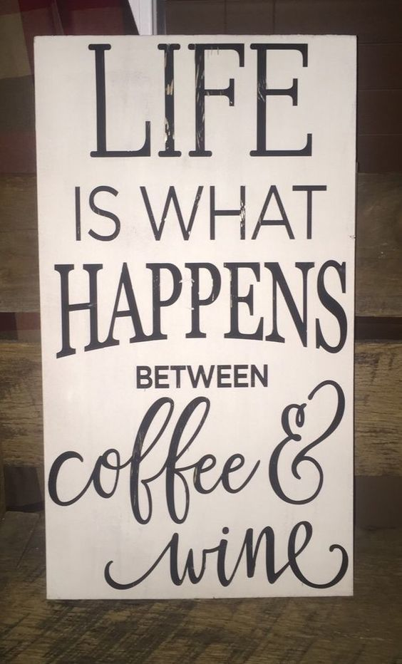 Isn't that the truth? I need this sign! #LifeIsWhatHappens #BetweenCoffeAndWine #Life