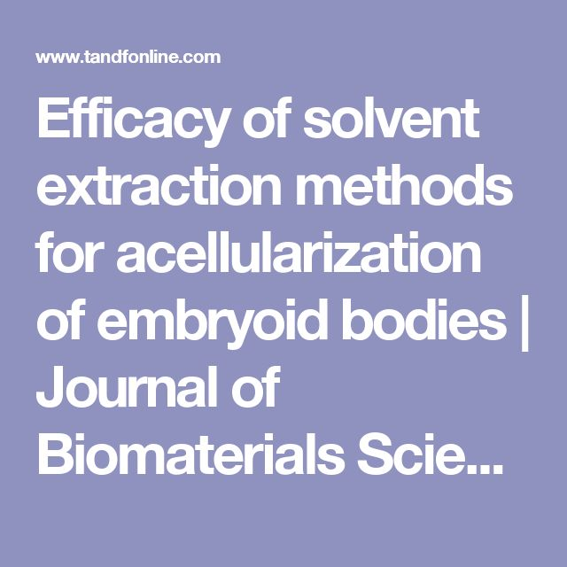 Efficacy of solvent extraction methods for acellularization of embryoid bodies | Journal of Biomaterials Science, Polymer Edition | Todd McDevitt - Engineering Stem Cell Technologies