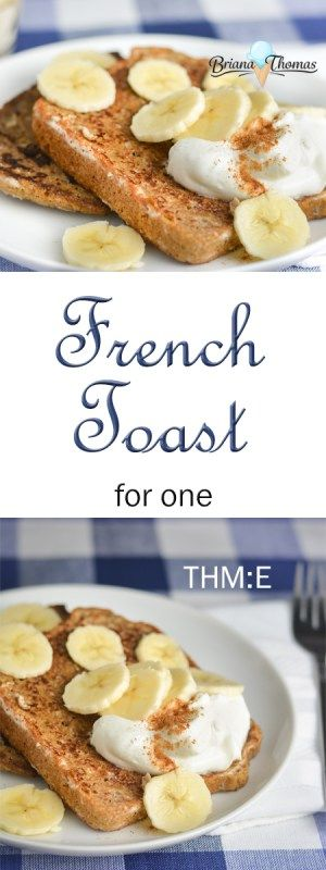 French Toast for One - a quick, easy, NORMAL THM:E breakfast!  Low fat, no sugar added, nut free