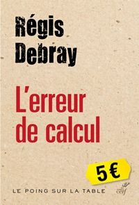 L'erreur de calcul de Régis Debray  http://www.editionsducerf.fr/html/fiche/fichelivre.asp?n_liv_cerf=10105