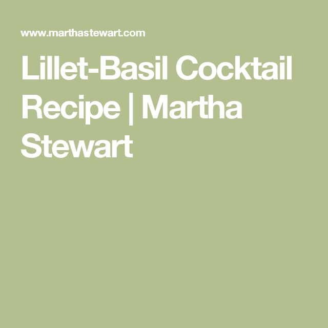Lillet-Basil Cocktail Recipe | Martha Stewart