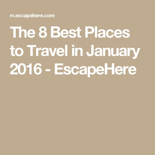 Best Travel Dreams Images On Pinterest Travel Europe - The 8 best places to travel in january 2016