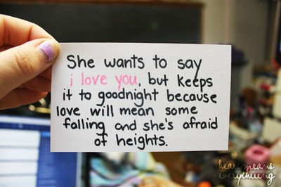 She wants to say I Love You, but keeps it to goodnight because love will mean some falling and shes afraid of heights.