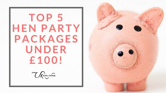 Top 5 hen party packages under £100