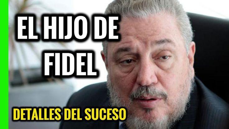 LO QUE PASO CON EL HIJO DE FIDEL CASTRO, NOTICIAS DE HOY, ULTIMAS NOTICI...