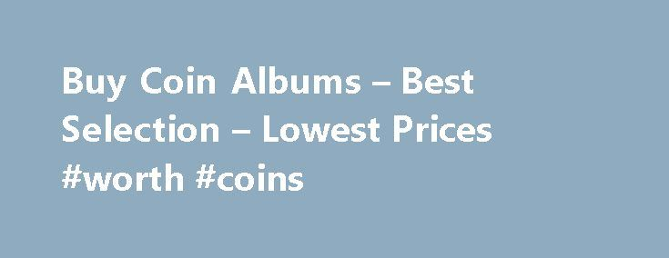 Buy Coin Albums – Best Selection – Lowest Prices #worth #coins http://coin.remmont.com/buy-coin-albums-best-selection-lowest-prices-worth-coins/  #coin album # Coin Albums Coin Albums Every coin you purchase is a delicate piece of art, each with a history and background of its own. Yet like a grand Picasso, coins are not only to be admired, they should be fastidiously protected for generations to come. Indeed, properly storing and displaying your coins canRead More