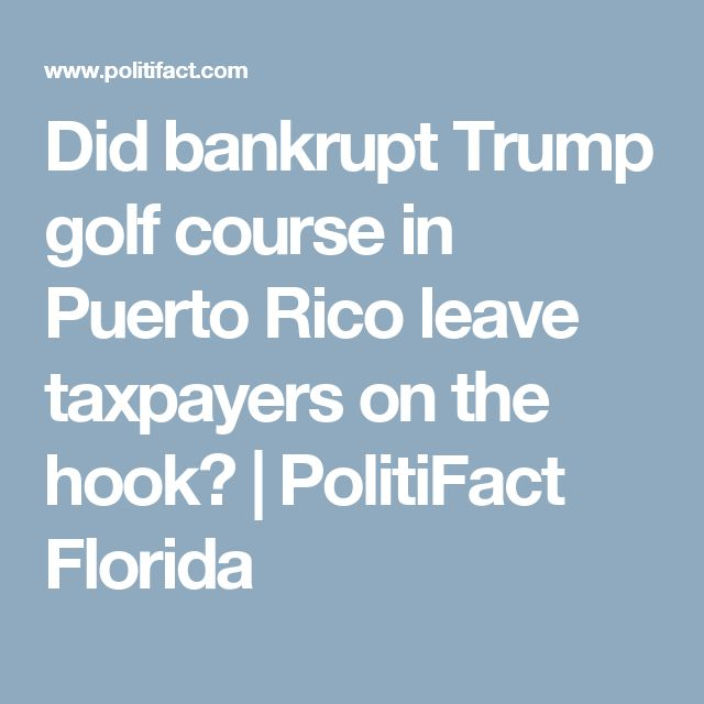 Did bankrupt Trump golf course in Puerto Rico leave taxpayers on the hook? | PolitiFact Florida