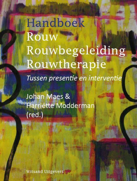 Handboek rouw, rouwbegeleiding, rouwtherapie - Johan Maes & Harriët Modderman (red.)