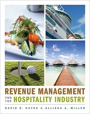 Revenue Management for the Hospitality Industry by David K. Hayes , Allisha A. Miller