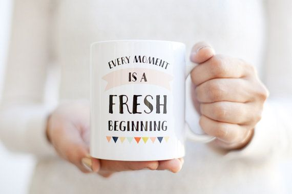 Every Moment is a Fresh Beginning Inspirational Mug  by smallglow
