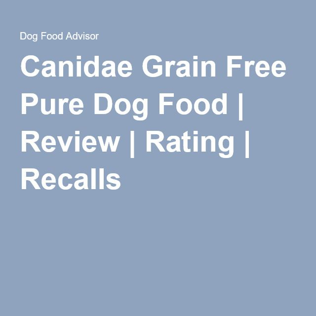 Canidae Grain Free Pure Dog Food | Review | Rating | Recalls