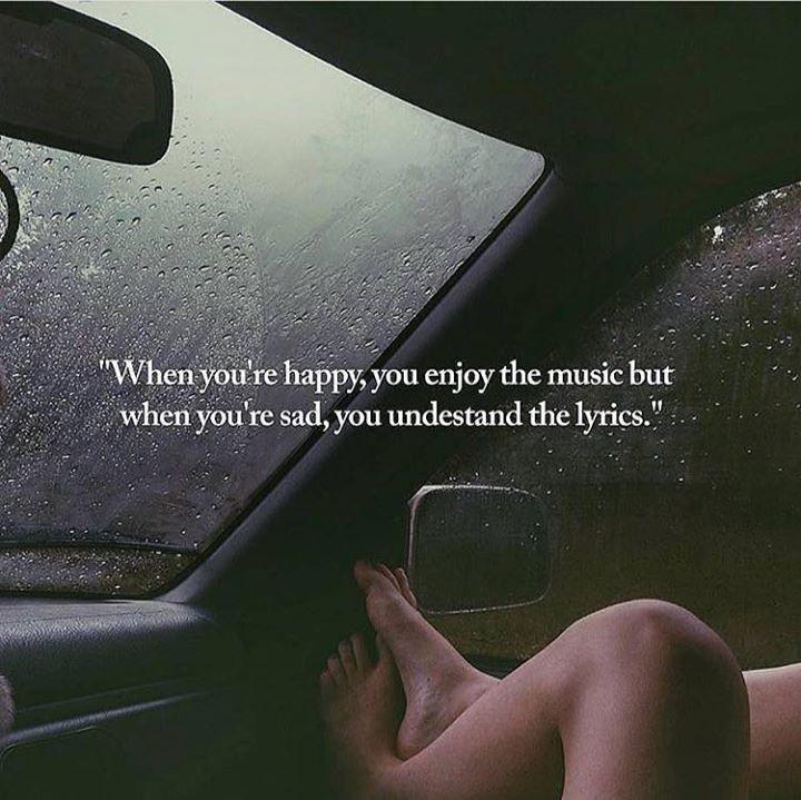 • Quando sei felice ti piace la musica,quando sei triste capisci il testo. •
