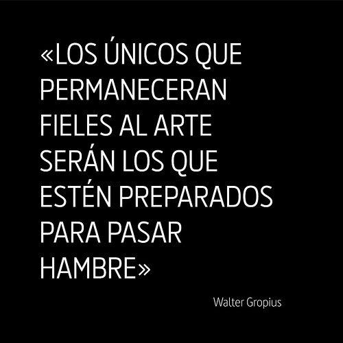 Fieles al arte | Walter gropius #Quote #Design #Frase