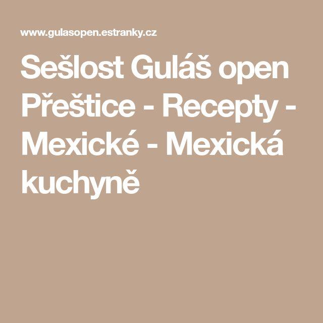 Sešlost Guláš open Přeštice - Recepty - Mexické - Mexická kuchyně